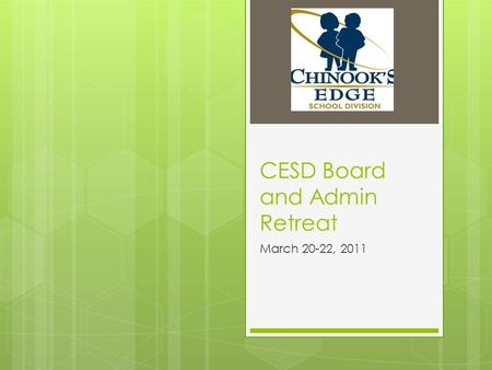 CESD Board and Admin Retreat March 20-22, 2011. FIND YOUR TEAM & TABLE:  Look at the icon on the left hand side of your nametag  your name is also on.