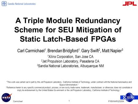 P189/MAPLD2004Carmichael 1 A Triple Module Redundancy Scheme for SEU Mitigation of Static Latch-Based FPGAs Carl Carmichael 1, Brendan Bridgford 1, Gary.