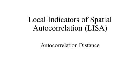 Local Indicators of Spatial Autocorrelation (LISA) Autocorrelation Distance.