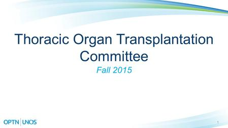 1 Thoracic Organ Transplantation Committee Fall 2015.
