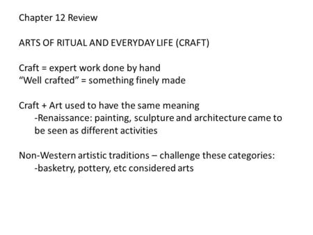 "Chapter 12 Review ARTS OF RITUAL AND EVERYDAY LIFE (CRAFT) Craft = expert work done by hand ""Well crafted"" = something finely made Craft + Art used to."