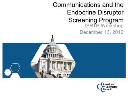 Communications and the Endocrine Disruptor Screening Program ISRTP Workshop December 13, 2010.