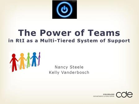 Nancy Steele Kelly Vanderbosch The Power of Teams in RtI as a Multi-Tiered System of Support.