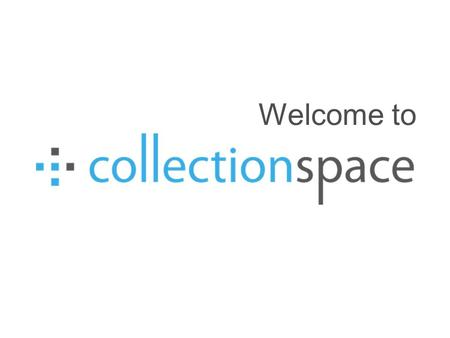 Welcome to. Access CollectionSpace with your favorite browser. CollectionSpace has Tier 1 support for Firefox and Chrome. We provide Tier 2 support for.
