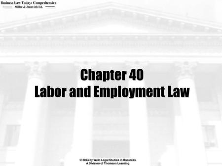 Chapter 40 Labor and Employment Law. 2  What is the employment at will doctrine? When and why are exceptions made?  What federal statutes govern working.