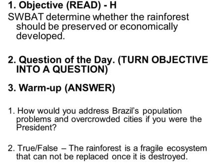 1. Objective (READ) - H SWBAT determine whether the rainforest should be preserved or economically developed. 2. Question of the Day. (TURN OBJECTIVE INTO.