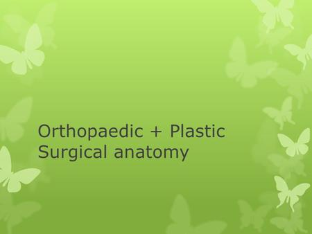 Orthopaedic + Plastic Surgical anatomy. Outline  A system for orthopaedics imaging  Common scans  Common orthopaedic surgical exposures  Common Plastics.