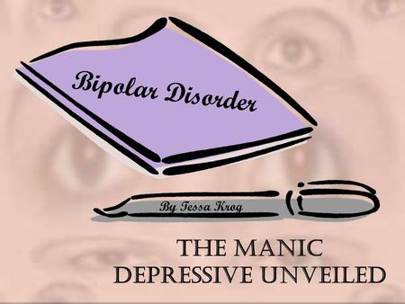 The Manic Depressive Unveiled By Tessa Krog Bipolar Disorder.