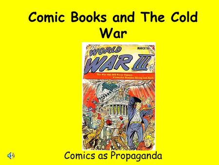 Comic Books and The Cold War Comics as Propaganda.