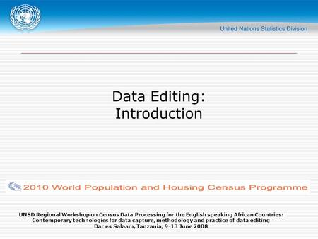 UNSD Regional Workshop on Census Data Processing for the English speaking African Countries: Contemporary technologies for data capture, methodology and.