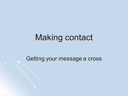 Making contact Getting your message a cross. Fires Messenger flags Electric post telephone telegraph telegraph Internet Internet Today we send e-mails.