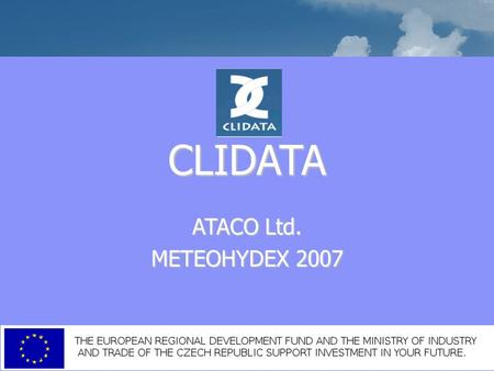 CLIDATA ATACO Ltd. METEOHYDEX 2007. Introduction Primary archiving of the climatology data Primary archiving of the climatology data Replaced the Clicom.