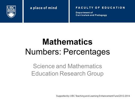 Mathematics Numbers: Percentages Science and Mathematics Education Research Group Supported by UBC Teaching and Learning Enhancement Fund 2012-2014 Department.