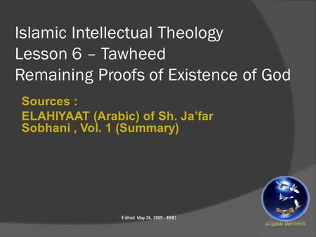 Islamic Intellectual Theology Lesson 6 – Tawheed Remaining Proofs of Existence of God Sources : ELAHIYAAT (Arabic) of Sh. Ja'far Sobhani, Vol. 1 (Summary)