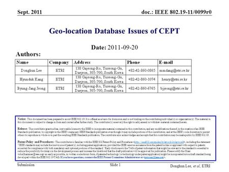 Doc.: IEEE 802.19-11/0099r0 Submission Sept. 2011 Slide 1 Geo-location Database Issues of CEPT Date: 2011-09-20 Authors: Notice: This document has been.