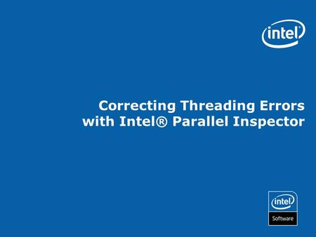 Correcting Threading Errors with Intel® Parallel Inspector.