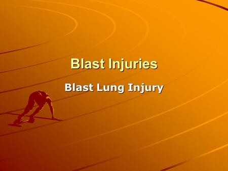 Blast Injuries Blast Lung Injury. Blast lung injury Blast lung injury (BLI) presents unique triage, diagnostic, and management challenges and is a direct.