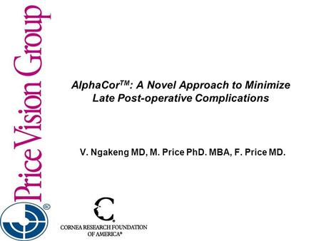 AlphaCor TM : A Novel Approach to Minimize Late Post-operative Complications V. Ngakeng MD, M. Price PhD. MBA, F. Price MD.