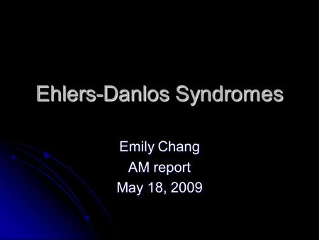 Ehlers-Danlos Syndromes Emily Chang AM report May 18, 2009.