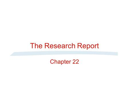 The Research Report Chapter 22. Criteria for Evaluating Research Reports SLIDE 22-1 Fundamental Criterion--communication with the reader or readers Writing.
