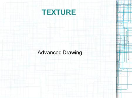 TEXTURE Advanced Drawing. Types of Texture Hatching Cross Hatching Stippling.