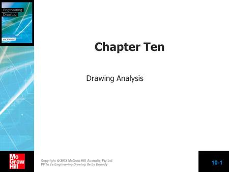 Copyright  2012 McGraw-Hill Australia Pty Ltd PPTs t/a Engineering Drawing 8e by Boundy 10-1 Chapter Ten Drawing Analysis.