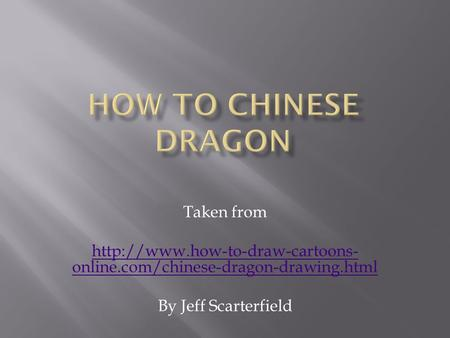 Taken from  online.com/chinese-dragon-drawing.html By Jeff Scarterfield.