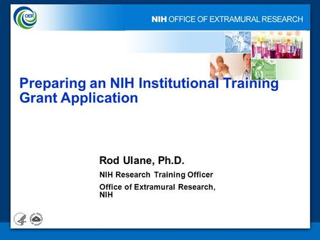 1 Preparing an NIH Institutional Training Grant Application Rod Ulane, Ph.D. NIH Research Training Officer Office of Extramural Research, NIH.