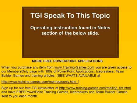 TGI Speak To This Topic Operating instruction found in Notes section of the below slide. MORE FREE POWERPOINT APPLICATIONS When you purchase any item.