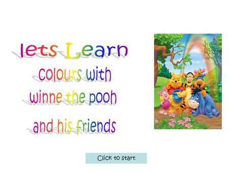 Click to start. Home Aim of the game is to help young children aged 4 years to 6 years we a little help of winne the pooh and friends what your do First-look.