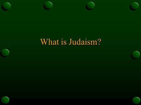 What is Judaism?. Monotheistic o With Islam and Christianity it is part of a monotheistic family. o All three share an active belief that God is creator.