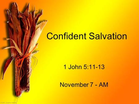 Confident Salvation 1 John 5:11-13 November 7 - AM.