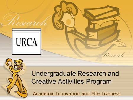 Undergraduate Research and Creative Activities Program Academic Innovation and Effectiveness.