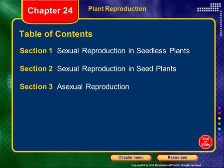 Copyright © by Holt, Rinehart and Winston. All rights reserved. ResourcesChapter menu Plant Reproduction Chapter 24 Table of Contents Section 1 Sexual.