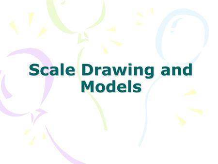 Scale Drawing and Models. Vocabulary Scale Drawing or a Scale Model: Used to represent an object that is too large or too small to be drawn or built at.