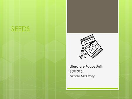 SEEDS Literature Focus Unit EDU 315 Nicole McCrory.