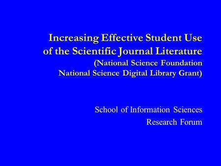 Increasing Effective Student Use of the Scientific Journal Literature (National Science Foundation National Science Digital Library Grant) School of Information.