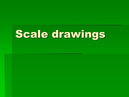"Scale drawings. Scale drawings are used when it is unrealistic to think about drawing an object in its actual size; so we need to ""scale"" them down Observe…"