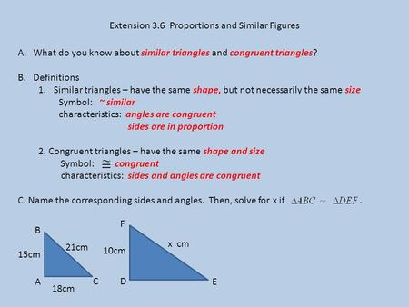 Extension 3.6 Proportions and Similar Figures A.What do you know about similar triangles and congruent triangles? B.Definitions 1.Similar triangles – have.
