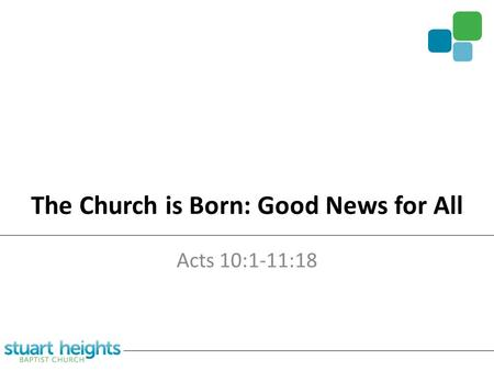 The Church is Born: Good News for All Acts 10:1-11:18.