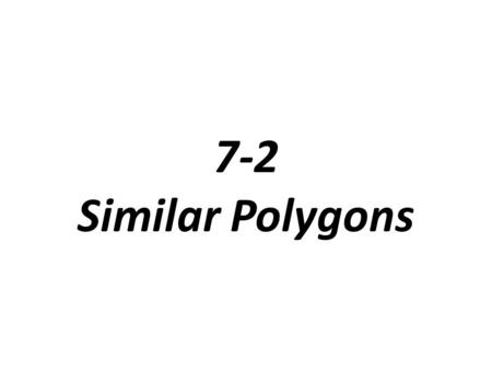 7-2 Similar Polygons. Similar Figures: have the same shape but not necessarily the same size. You can abbreviate is similar to with the symbol ~