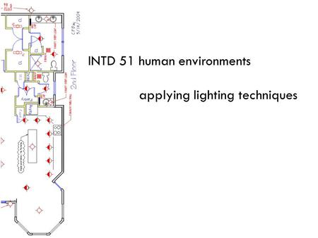 INTD 51 human environments applying lighting techniques.