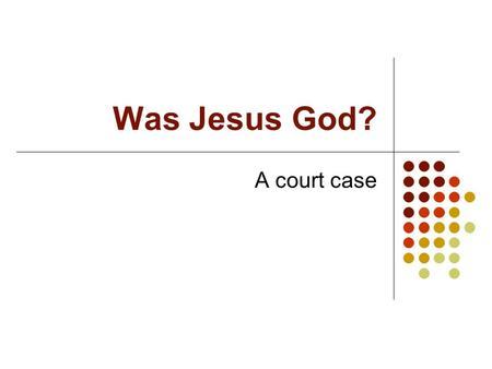 Was Jesus God? A court case. Aims for the day Examine the Easter story from a range of perspectives Have the chance to critique the Easter story.