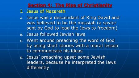 Section 4: The Rise of Christianity I. Jesus of Nazareth A. Jesus was a descendant of King David and was believed to be the messiah (a savior sent by God.