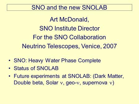 SNO and the new SNOLAB SNO: Heavy Water Phase Complete Status of SNOLAB Future experiments at SNOLAB: (Dark Matter, Double beta, Solar, geo-, supernova.
