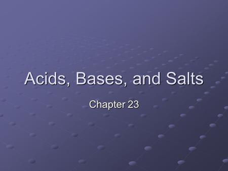 Acids, Bases, and Salts Chapter 23. Acids and Bases – Section 1 What do you think of when you hear acid? Acids have at least 1 hydrogen atom that can.