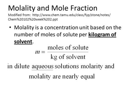Molality and Mole Fraction Modified from:  Chem%20102%20week%202.ppt Molality is a concentration unit based.