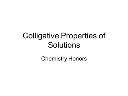 Colligative Properties of Solutions Chemistry Honors.