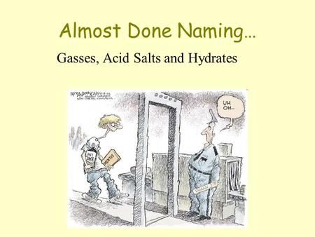 Almost Done Naming… Gasses, Acid Salts and Hydrates.