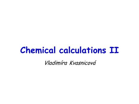 Chemical calculations II Vladimíra Kvasnicová. Calculation of pH pH = - log a(H 3 O + ) a = γ x c a = activity γ = activity coefficient c = concentration.